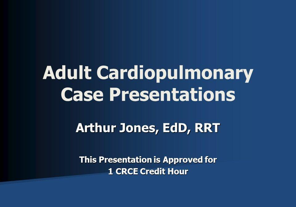 Adult Cardiopulmonary Case Presentations Slide 1
