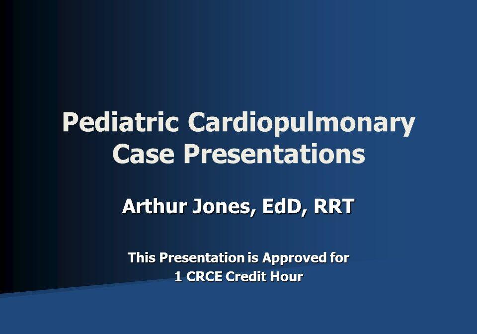 Pediatric Cardiopulmonary Case Presentations Slide 1