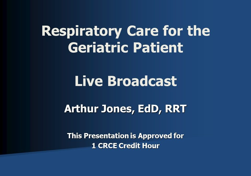 Respiratory Care for the Geriatric Patient Broadcast Slide 1